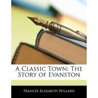 【预订】A Classic Town: The Story of Evanston