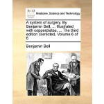 【预订】A System of Surgery. by Benjamin Bell, ... Illustrated