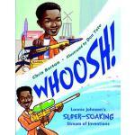 Whoosh!: Lonnie Johnson's Super-Soaking Stream of Invention