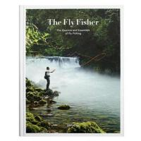 英文原版 The Fly Fisher: The Essence and Essentials of Flyfishi