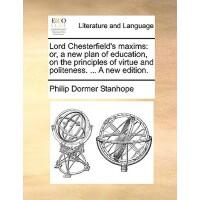 【预订】Lord Chesterfield's Maxims: Or, a New Plan of Educa