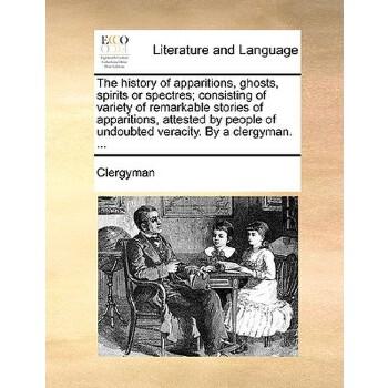 【预订】The History of Apparitions, Ghosts, Spirits or Spectres; Co... 9781140971955 美国库房发货,通常付款后3-5周到货!