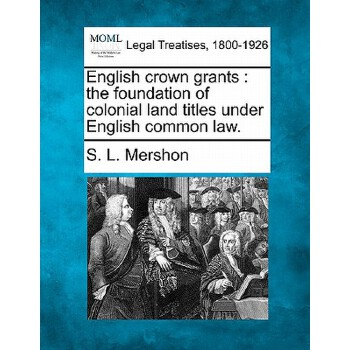 【预订】English Crown Grants: The Foundation of Colonial Land Titles Under English Common Law. 预订商品,需要1-3个月发货,非质量问题不接受退换货。