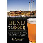 【预订】Bend Beer: A History of Brewing in Central Oregon