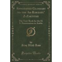 【预订】Annotated Glossary to the AR-Rawzatu' Z-Zakiyyah: The T