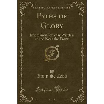 【预订】Paths of Glory: Impressions of War Written at and Near the Front (Classic Reprint) 预订商品,需要1-3个月发货,非质量问题不接受退换货。