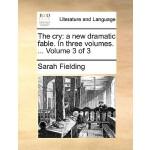 【预订】The Cry: A New Dramatic Fable. in Three Volumes. ... Vo