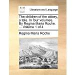 【预订】The Children of the Abbey, a Tale. in Four Volumes. by