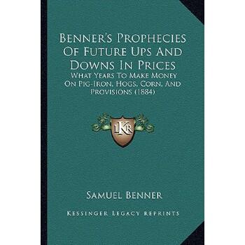 【预订】Benner's Prophecies of Future Ups and Downs in Prices: What Years to Make Money on Pig-Iron 预订商品,需要1-3个月发货,非质量问题不接受退换货。