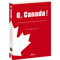 O,Canada!(1867-2017)(英文版)(加拿大建国150周年纪念版)