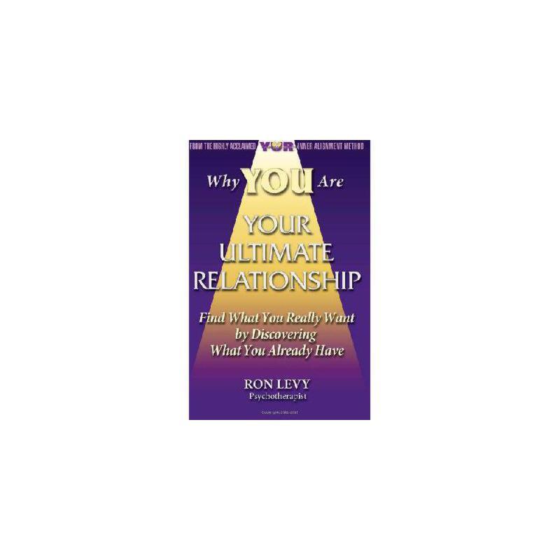 【预订】Why You Are Your Ultimate Relationship: Find What You Really Want by Discovering What You Alread 美国库房发货,通常付款后3-5周到货!