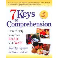 7 Keys to Comprehension: How to Help Your Kids Read It and
