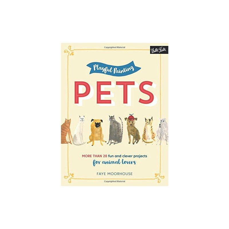 【预订】Playful Painting: Pets: More Than 20 Fun and Clever Paintin... 9781633223387 美国库房发货,通常付款后3-5周到货!