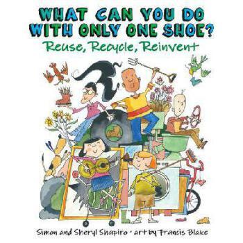 【预订】What Can You Do with Only One Shoe?: Reuse, Recycle, Reinvent 美国库房发货,通常付款后3-5周到货!