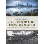 【预订】Alligators, Marshes, Mining, and Medicine: Life on a Sa