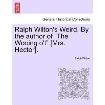 "【预订】Ralph Wilton's Weird. by the Author of ""The Wooing O'T"" [Mrs. Hector]. 美国库房发货,通常付款后3-5周到货!"