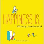 Happiness is ... 200 Things I Love About Dad 英文原版 幸福是……我爱爸爸