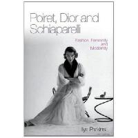 【预订】Poiret, Dior and Schiaparelli: Fashion, Femininity and