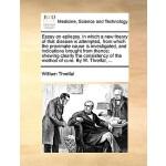 【预订】Essay on Epilepsy. in Which a New Theory of That Diseas