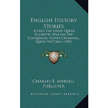 【预订】English History Stories: Alfred the Great, Queen Elizabeth, William the Conqueror, Oliver Cromwell, Queen Victoria (1909) 预订商品,需要1-3个月发货,非质量问题不接受退换货。