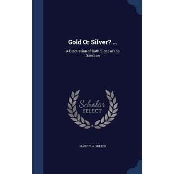 【预订】Gold or Silver? ...: A Discussion of Both Sides of the Question 预订商品,需要1-3个月发货,非质量问题不接受退换货。