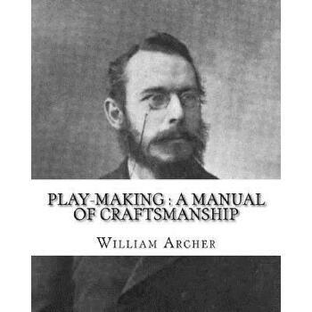 【预订】Play-Making: A Manual of Craftsmanship. By: William Archer, To: Brander Matthews: James Brander Matthews (February 21, 1852 - March 预订商品,需要1-3个月发货,非质量问题不接受退换货。
