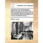 【预订】A Grammar of the Dutch Language; Wherein the Rules Are