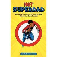 【预订】Not Superdad: How a New Dad Connected to Fatherhood Wit