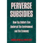 【预订】Perverse Subsidies: How Misused Tax Dollars Harm the En