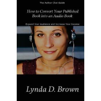 【预订】How to Convert Your Published Book Into an Audio Book: Expand Your Audience and Increase Your Royalties! 预订商品,需要1-3个月发货,非质量问题不接受退换货。