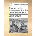【预订】Essays on the Characteristics. by John Brown, M.A. 9781