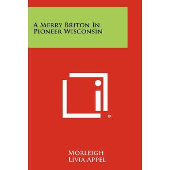 【预订】A Merry Briton in Pioneer Wisconsin 预订商品,需要1-3个月发货,非质量问题不接受退换货。