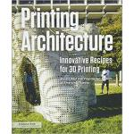 【预订】Printing Architecture: Innovative Recipes for 3D Printi