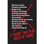 It Doesn't Have to Be Crazy at Work 9780062874788