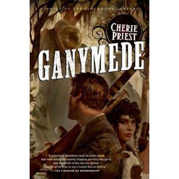 【预订】Ganymede: A Novel of the Clockwork Century 预订商品,需要1-3个月发货,非质量问题不接受退换货。