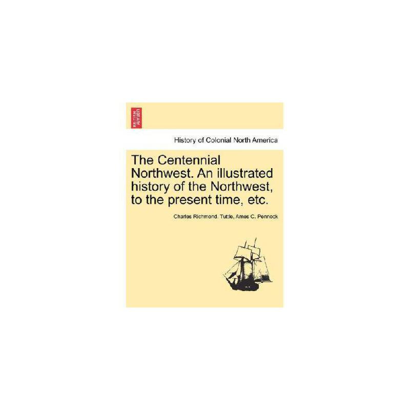 【预订】The Centennial Northwest. an Illustrated History of the Northwest, to the Present Time, Etc. 美国库房发货,通常付款后3-5周到货!