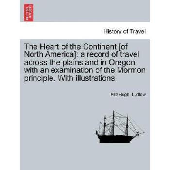 【预订】The Heart of the Continent [Of North America]: A Record of Travel Across the Plains and in Orego 美国库房发货,通常付款后3-5周到货!