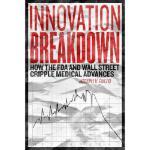 【预订】Innovation Breakdown: How the FDA and Wall Street Cripp