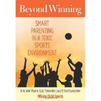 【预订】Beyond Winning: Smart Parenting in a Toxic Sports Envir