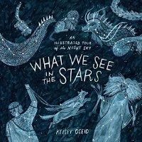 What We See in the Stars 英文原版 观星:夜空旅行 精装绘本 融合艺术、神话、历史、科学 让孩子认识星座、行星、彗星、极光等