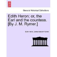 【预订】Edith Heron; Or, the Earl and the Countess. [By J. M. R