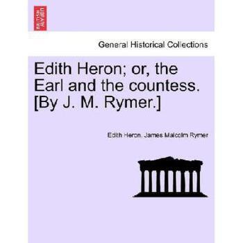 【预订】Edith Heron; Or, the Earl and the Countess. [By J. M. Rymer.] 美国库房发货,通常付款后3-5周到货!