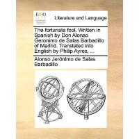 【预订】The Fortunate Fool. Written in Spanish by Don Alonso Ge