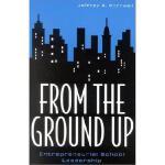 【预订】From the Ground Up: Entrepreneurial School Leadership