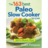 【�A�】The 163 Best Paleo Slow Cooker Recipes: 100% Gluten-Free