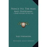 【预订】Prince Ito, the Man and Statesman: A Brief History of H