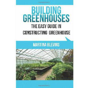 【预订】Building Greenhouses: The Easy Guide for Constructing Your Greenhouse: Helpful Tips for Building 美国库房发货,通常付款后3-5周到货!