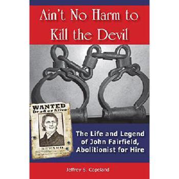 【预订】Ain't No Harm to Kill the Devil: The Life and Legacy of John Fairfield, Abolitionist for Hire 美国库房发货,通常付款后3-5周到货!
