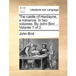【预订】The Castle of Hardayne, a Romance. in Two Volumes. by J