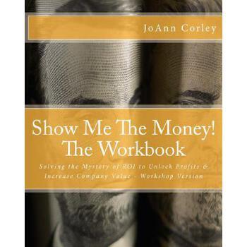 【预订】Show Me the Money! - The Workbook: Solving the Mystery of Roi to Unlock Profits & Increase Company Value - Workshop Version 预订商品,需要1-3个月发货,非质量问题不接受退换货。